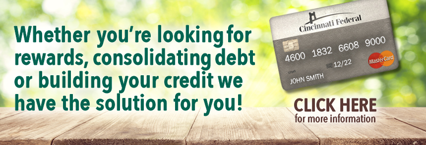 Whether you're looking for rewards, consolidating debt or building credit we have a solution for you
